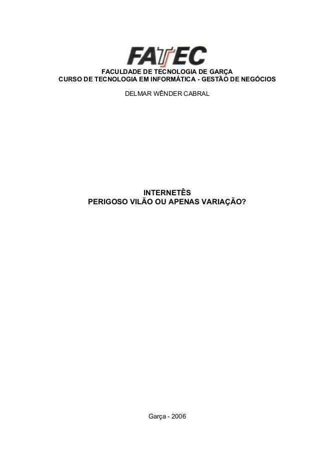 FACULDADE DE TECNOLOGIA DE GARÇA CURSO DE TECNOLOGIA EM INFORMÁTICA - GESTÃO DE NEGÓCIOS DELMAR WÊNDER CABRAL  INTERNETÊS ...
