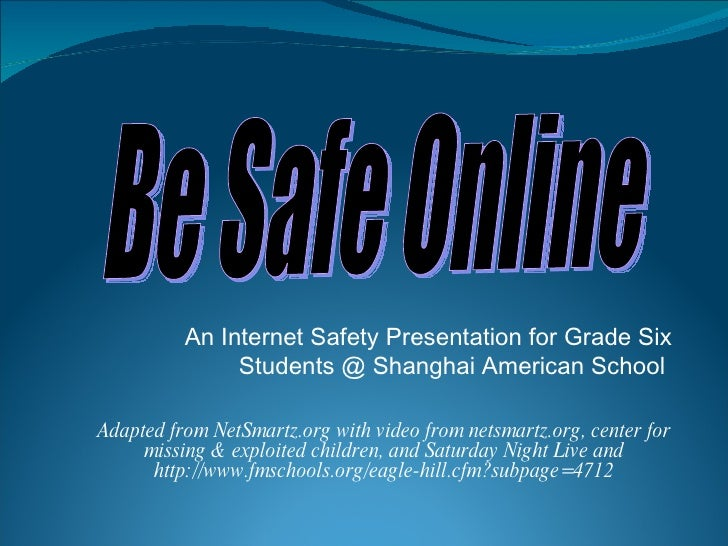 An Internet Safety Presentation for Grade Six Students @ Shanghai American School  Adapted from NetSmartz.org with video f...
