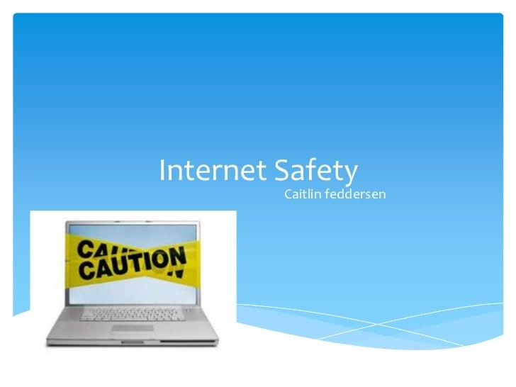 Internet Safety         Caitlin feddersen