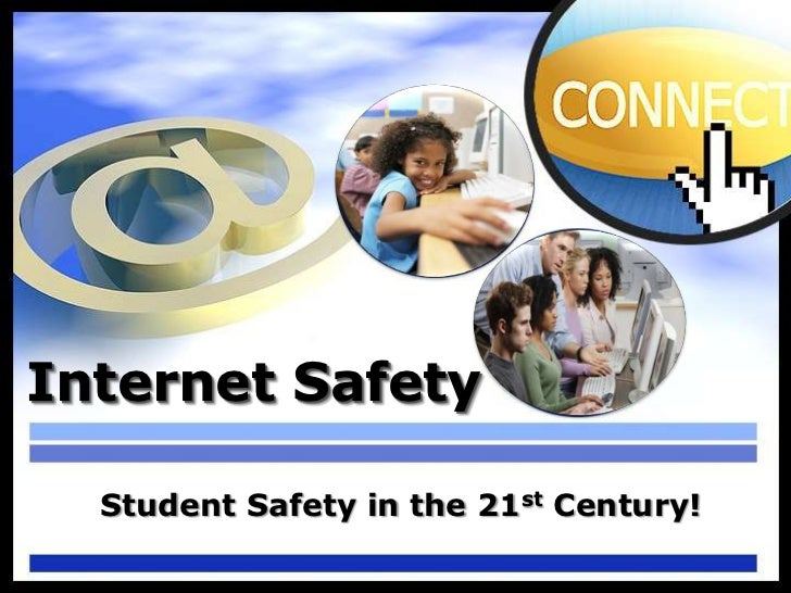 Internet Safety  Student Safety in the 21st Century!