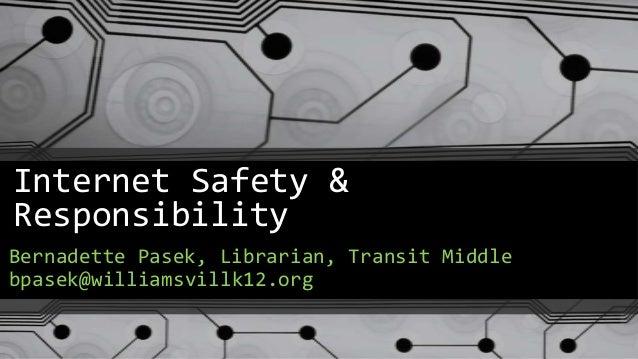 Internet Safety &ResponsibilityBernadette Pasek, Librarian, Transit Middlebpasek@williamsvillk12.org