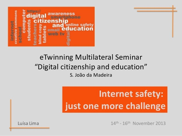 """eTwinning Multilateral Seminar """"Digital citizenship and education"""" S. João da Madeira  Internet safety: just one more chal..."""