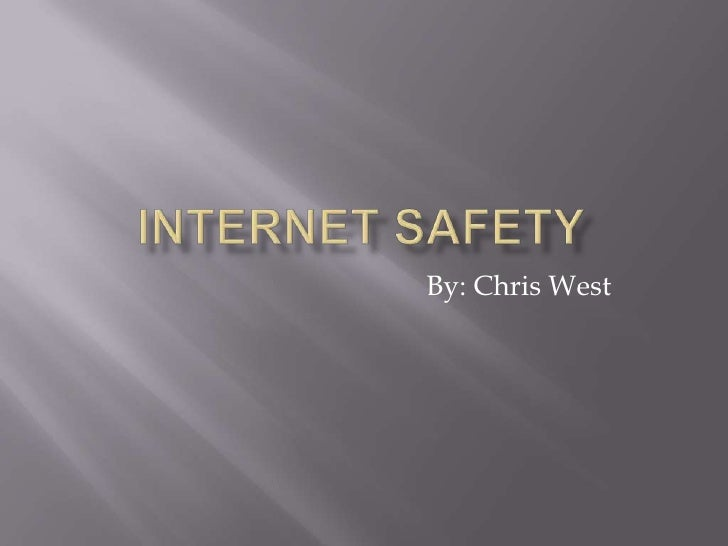 Internet Safety<br />By: Chris West<br />