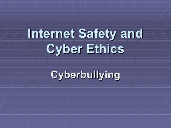 Internet Safety and Cyber Ethics Cyberbullying