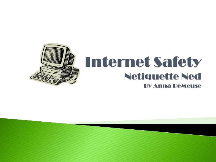 Internet SafetyNetiquette NedBy Anna DeMeuse<br />