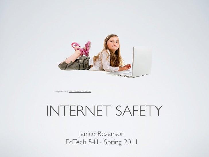 Image courtesy Flickr Creative CommonsINTERNET SAFETY                Janice Bezanson            EdTech 541- Spring 2011
