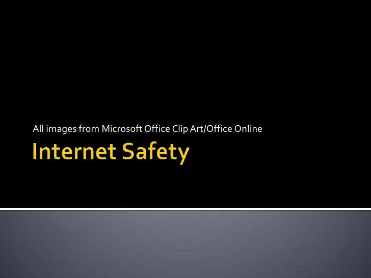 Internet Safety <br />All images from Microsoft Office Clip Art/Office Online<br />