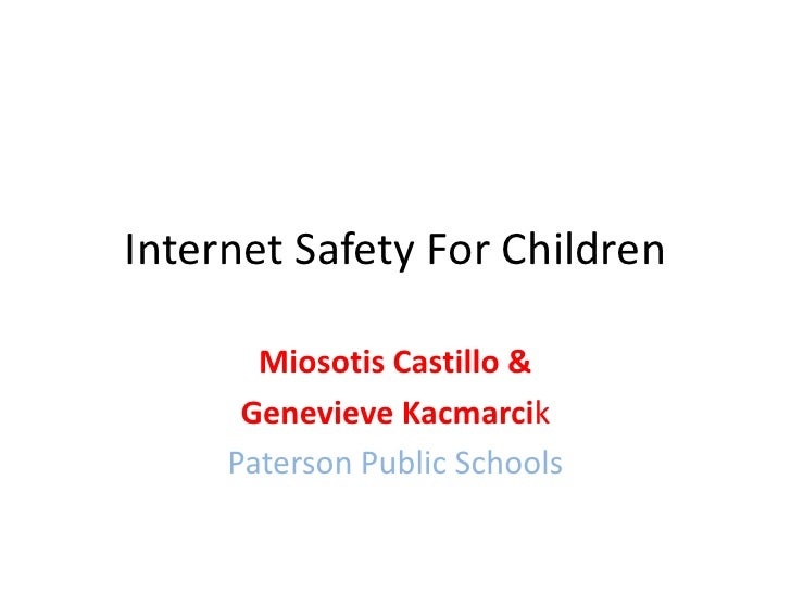 Internet Safety For Children<br />Miosotis Castillo &<br />Genevieve Kacmarcik<br />Paterson Public Schools<br />