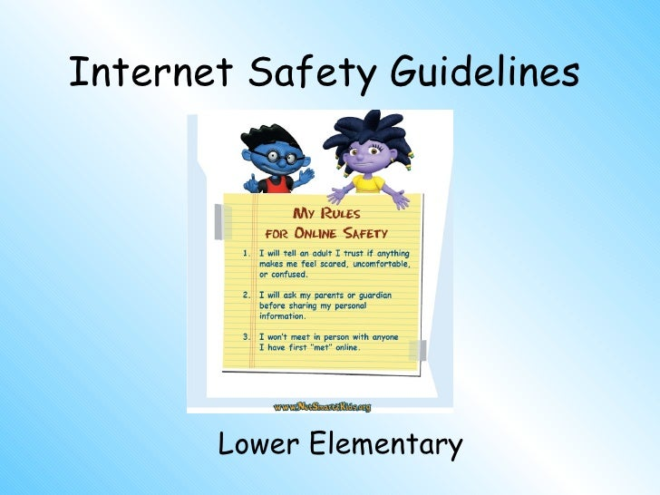 Internet Safety Guidelines Elementary Information and graphics obtained from: http://www.netsmartzkids.org
