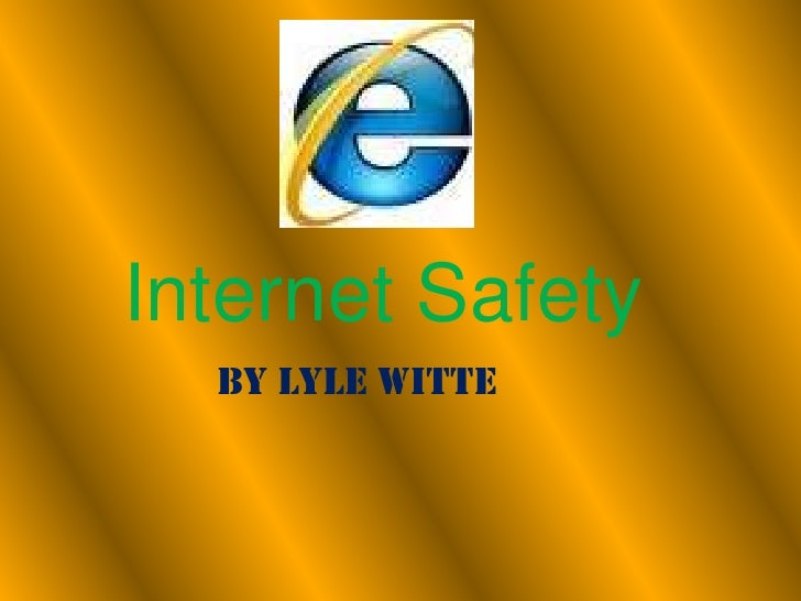 Internet Safety<br />By Lyle Witte<br />