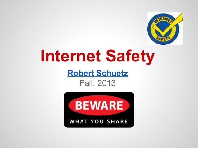 Internet Safety Robert Schuetz Fall, 2013