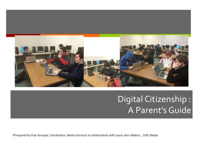 DigitalCitizenship : A Parent's Guide Prepared by Fran Kompar, Coordinator, Media Services in collaboration with Laura Je...