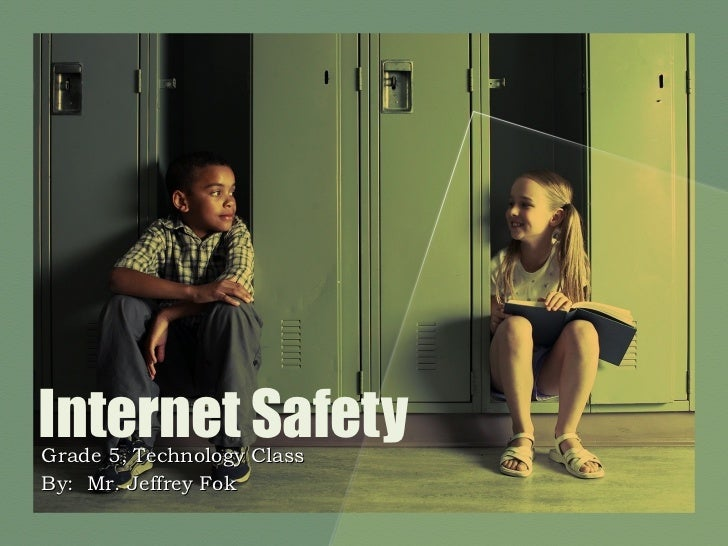 Internet Safety Grade 5, Technology Class By:  Mr. Jeffrey Fok
