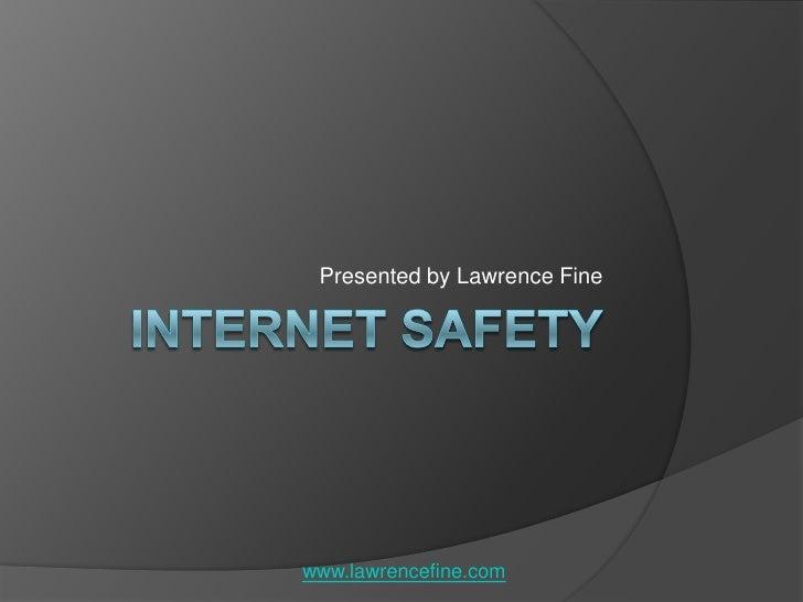 Internet Safety<br />Presented by Lawrence Fine<br />www.lawrencefine.com<br />