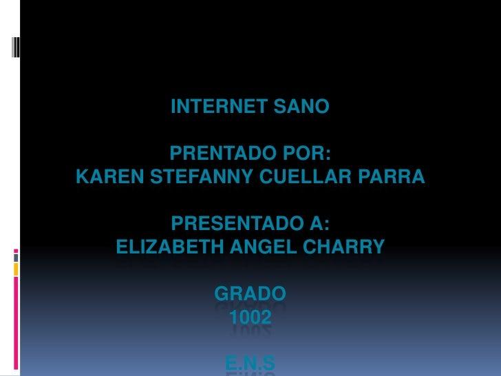 INTERNET SANO        PRENTADO POR:KAREN STEFANNY CUELLAR PARRA        PRESENTADO A:   ELIZABETH ANGEL CHARRY           GRA...