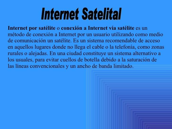 Internet por satélite  o  conexión a Internet vía satélite  es un método de conexión a Internet por un usuario utilizando ...