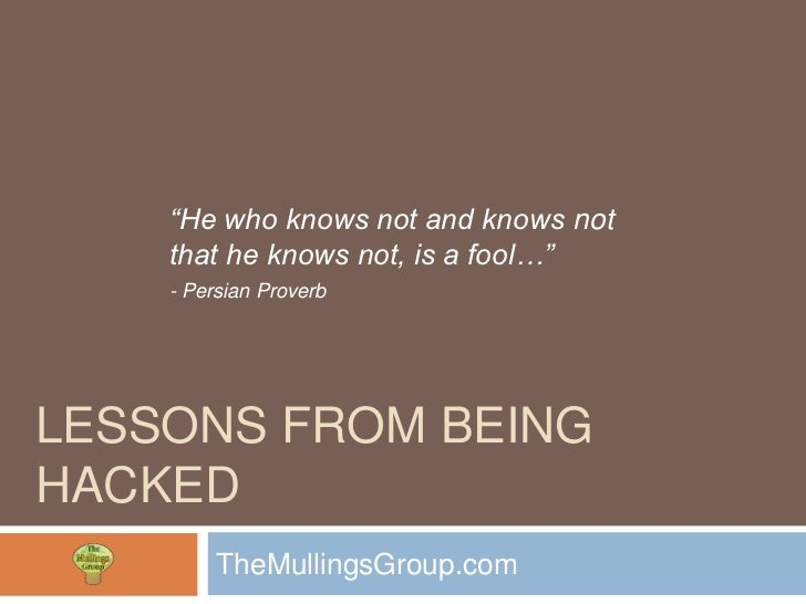 """He who knows not and knows not    that he knows not, is a fool…""    - Persian ProverbLESSONS FROM BEINGHACKED         The..."
