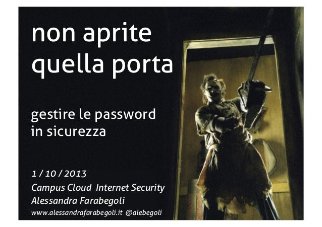 non aprite quella porta gestire le password in sicurezza 1 / 10 / 2013 Campus Cloud Internet Security Alessandra Farabegol...