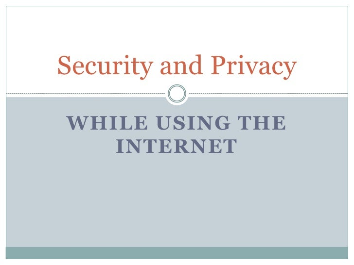Security and PrivacyWHILE USING THE   INTERNET
