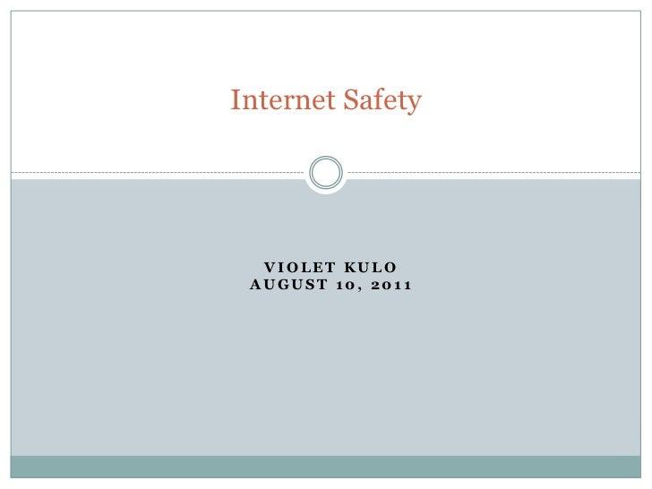 Internet Safety<br />Violet Kuloaugust 10, 2011<br />