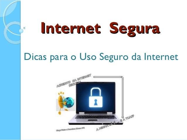 Internet SeguraInternet SeguraDicas para o Uso Seguro da Internet