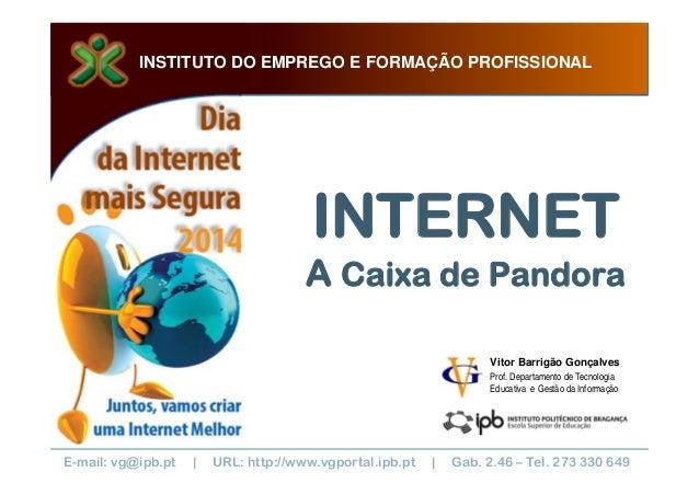 INSTITUTO DO EMPREGO E FORMAÇÃO PROFISSIONAL  INTERNET A Caixa de Pandora Vitor Barrigão Gonçalves Prof. Departamento de T...