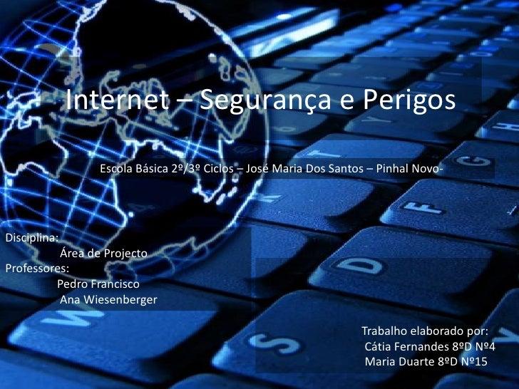 Internet – Segurança e Perigos<br />Escola Básica 2º/3º Ciclos – José Maria Dos Santos – Pinhal Novo-<br />Disciplina: <br...
