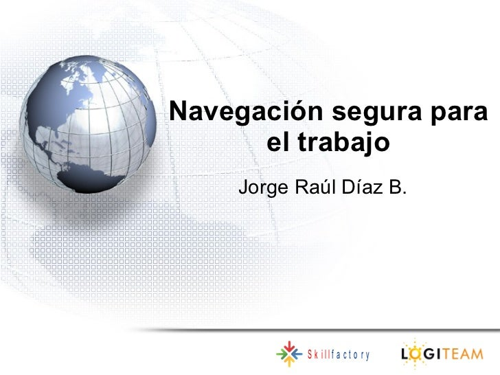 Navegación segura para el trabajo Jorge Raúl Díaz B.