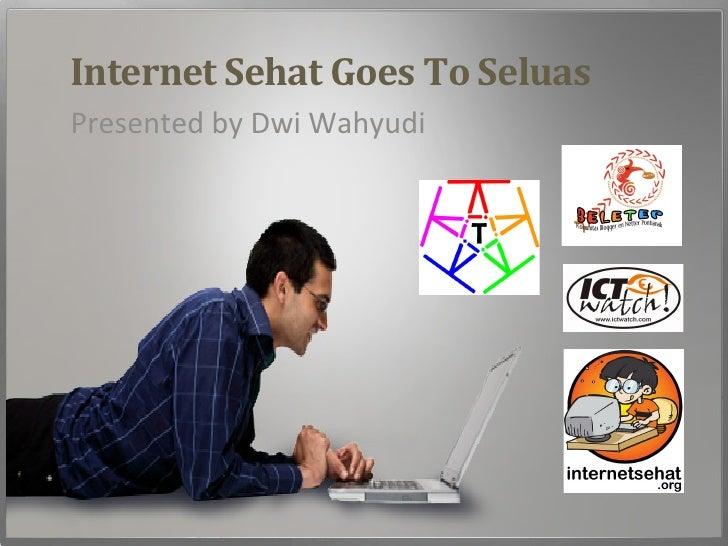 Internet Sehat Goes To Seluas Presented by Dwi Wahyudi