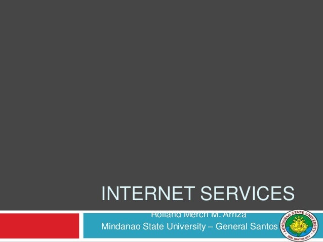 Rolland Merch M. Arriza Mindanao State University – General Santos City INTERNET SERVICES