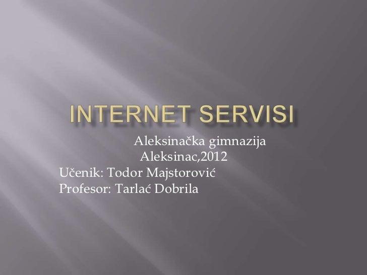 Aleksinačka gimnazija              Aleksinac,2012Učenik: Todor MajstorovićProfesor: Tarlać Dobrila
