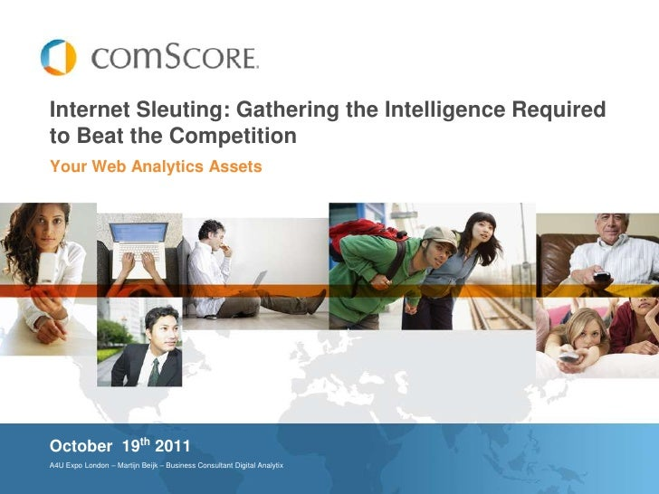 Internet Sleuting: Gathering the Intelligence Requiredto Beat the CompetitionYour Web Analytics AssetsOctober 19th 2011A4U...