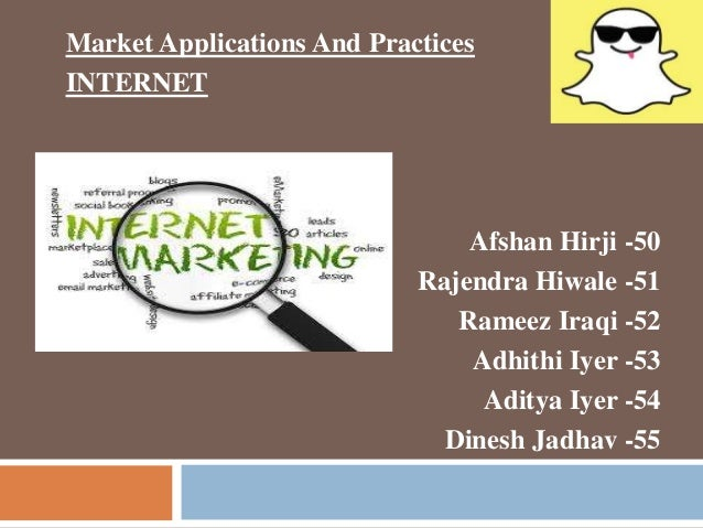 Market Applications And Practices  INTERNET  Afshan Hirji -50  Rajendra Hiwale -51  Rameez Iraqi -52  Adhithi Iyer -53  Ad...