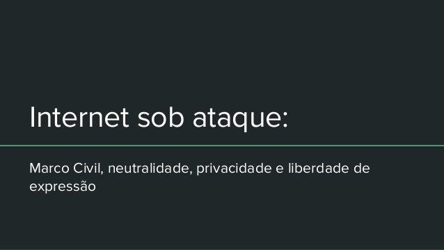 Internet sob ataque: Marco Civil, neutralidade, privacidade e liberdade de expressão