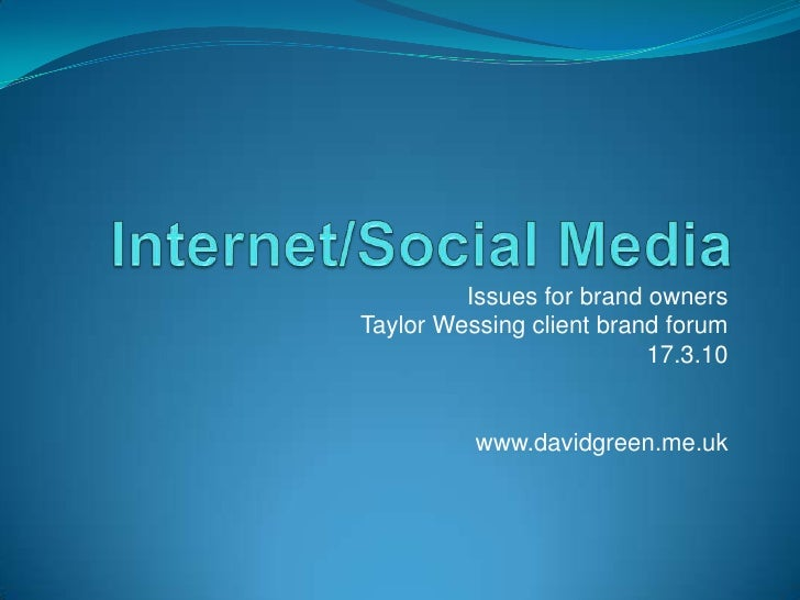 Internet/Social Media<br />Issues for brand owners<br />Taylor Wessing client brand forum<br />17.3.10<br />www.davidgreen...
