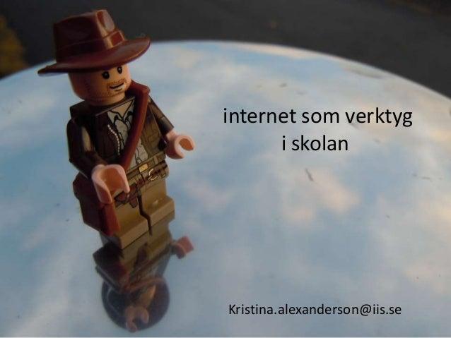 internet som verktyg i skolan Kristina.alexanderson@iis.se