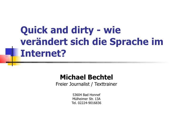Quick and dirty - wieverändert sich die Sprache imInternet?         Michael Bechtel       Freier Journalist / Texttrainer ...