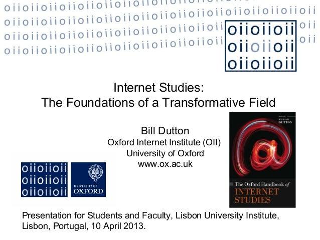Internet Studies:     The Foundations of a Transformative Field                               Bill Dutton                 ...