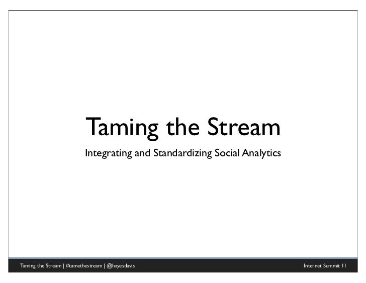 Taming the Stream                           Integrating and Standardizing Social AnalyticsTaming the Stream   #tamethestre...