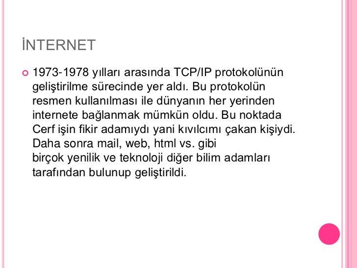 İNTERNET<br />1973-1978 yılları arasında TCP/IP protokolünün geliştirilme sürecinde yer aldı. Bu protokolün resmen kullanı...