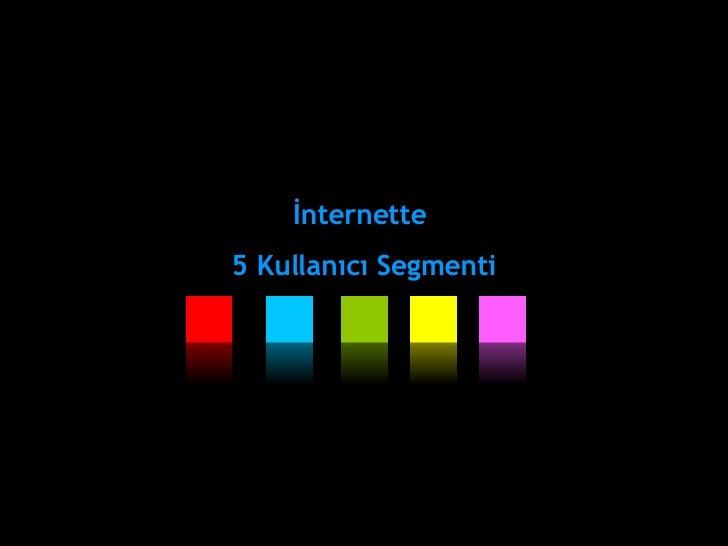 İnternette  5 Kullanıcı Segmenti
