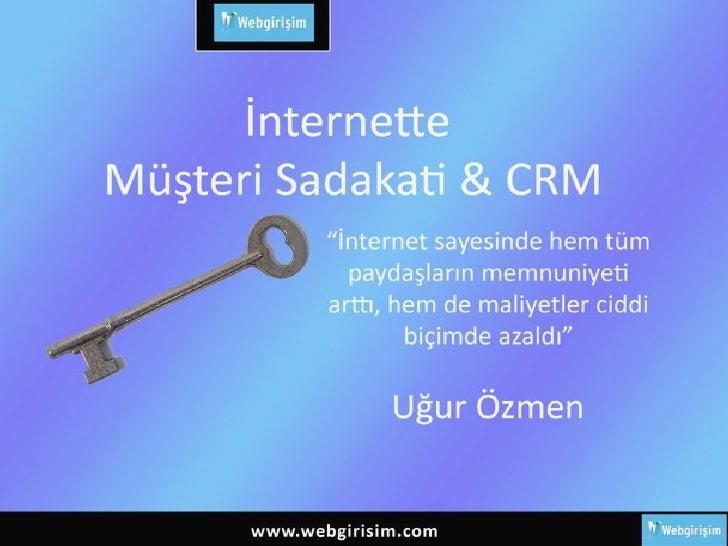 Internette Müşteri Sadakati ve CRM               - Uğur Özmen kimdir?               * Hemen hepsi hizmet sektöründe (danış...