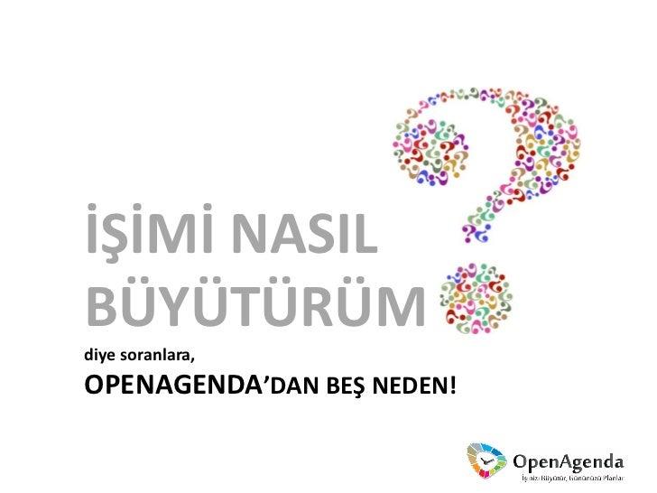 İŞİMİ NASILBÜYÜTÜRÜMdiye soranlara,OPENAGENDA'DAN BEŞ NEDEN!