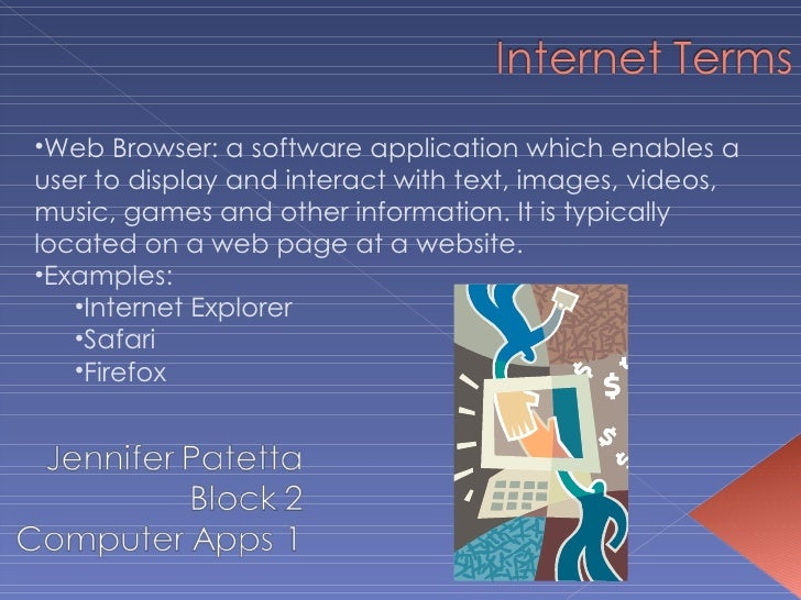 <ul><li>Web Browser: a software application which enables a user to display and interact with text, images, videos, music,...
