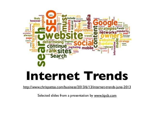 Internet TrendsSelected slides from a presentation by www.kpcb.comhttp://www.chrispattas.com/business/2013/6/13/internet-t...