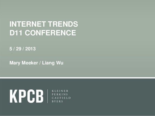 INTERNET TRENDSD11 CONFERENCE5 / 29 / 2013Mary Meeker / Liang Wu