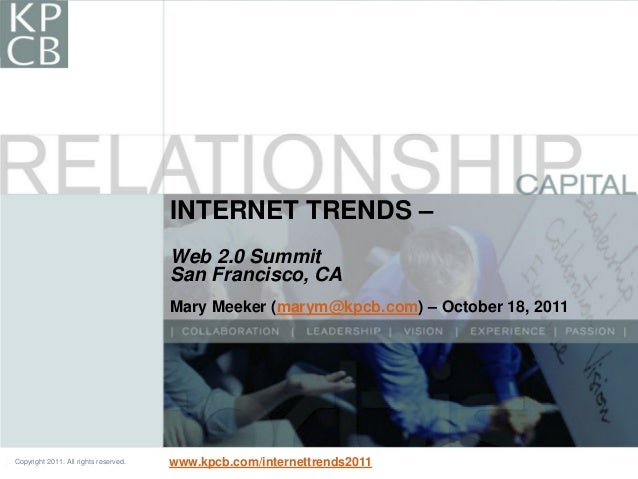 1Copyright 2011. All rights reserved. Copyright 2011. All rights reserved. INTERNET TRENDS – Web 2.0 Summit San Francisco,...
