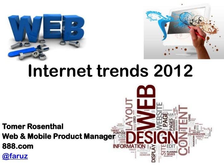 Internet trends 2012Tomer RosenthalWeb & Mobile Product Manager888.com@faruz