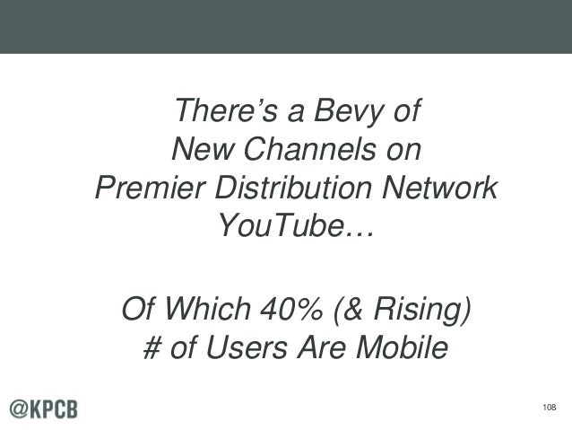 108 There's a Bevy of New Channels on Premier Distribution Network YouTube… Of Which 40% (& Rising) # of Users Are Mobile