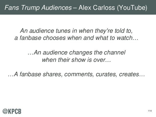 114 An audience tunes in when they're told to, a fanbase chooses when and what to watch… …An audience changes the channel ...